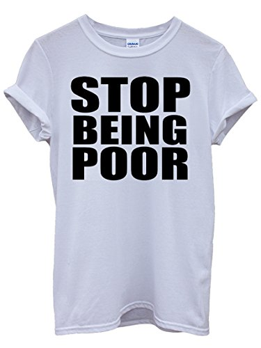 Stop Being Poor Cool Funny Blanco Hombres Mujeres Unisex Top T-Shirt