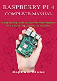 RASPBERRY PI 4 COMPLETE MANUAL: A Step-by-Step Guide to the New Raspberry Pi 4 and Set Up Innovative...
