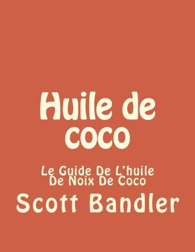Huile de coco: Le Guide De L'huile De Noix De Coco