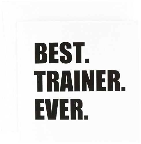 Best Trainer Ever, gift for training job, black text - Greeting Card, 6 x 6 inches, single (gc_185019_5)