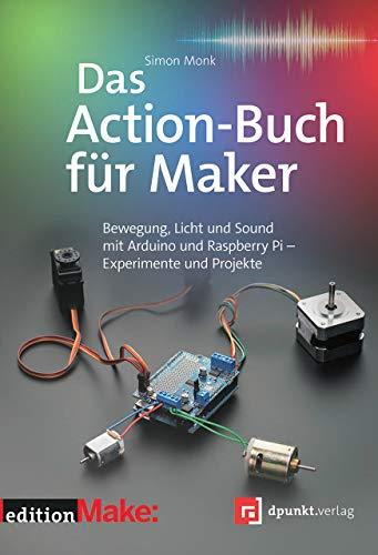 Das Action-Buch für Maker: Bewegung, Licht und Sound mit Arduino und Raspberry Pi – Experimente und Projekte (edition Make:)