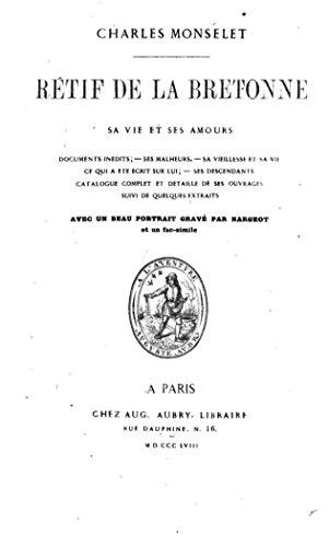 Rétif de La Bretonne, sa vie et ses amours (French Edition)