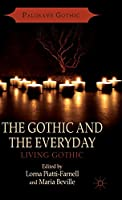 The Gothic and the Everyday: Living Gothic (Palgrave Gothic)