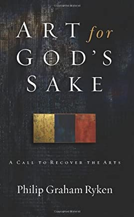 Art for Gods Sake, A Call to Recover the Arts by Philip Graham Ryken (3-Apr-2012) Paperback
