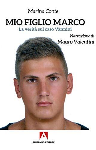 Mio figlio Marco. La verità sul caso Vannini