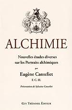 Alchimie - Nouvelles études diverses sur les portraits alchimiques d'Eugène Canseliet