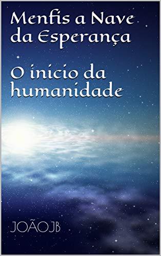 Menfis a Nave da Esperança O inicio da humanidade (1) (Portuguese Edition)