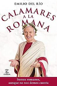 Calamares a la romana: Somos romanos aunque no nos demos cuenta par Emilio del Río
