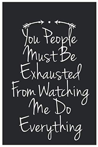 You People Must Be Exhausted From Watching Me Do Everything Funny Vintage Arrow Novelty Birthday Gift: Cute Lined Notebook / Journal / Diary Gift idea ... Blank pages, 6x9 inches, Matte Finish Cover