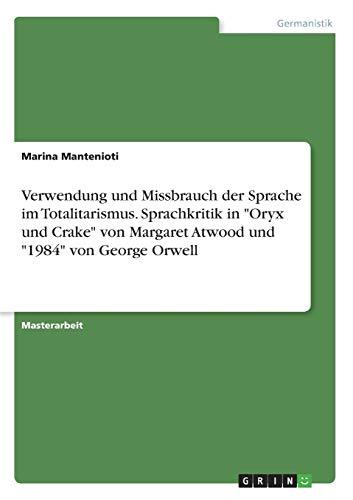 Verwendung und Missbrauch der Sprache im Totalitarismus. Sprachkritik in Oryx und Crake von Margaret Atwood und 1984 von George Orwell