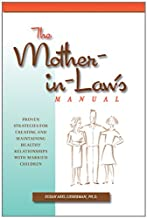 Mother-in-Law's Manual: Proven Strategies for Creating and Maintaining Healthy Relationships with Married Children