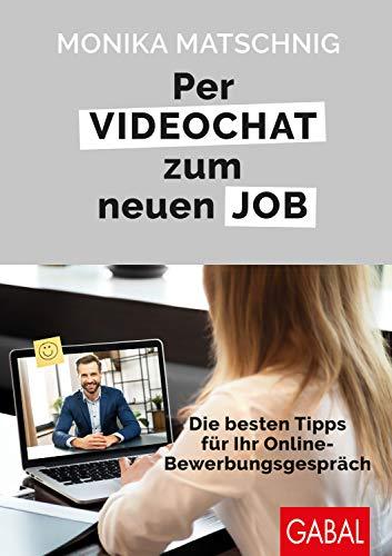 Per Videochat zum neuen Job: Die besten Tipps für Ihr Online-Bewerbungsgespräch (Dein Erfolg)