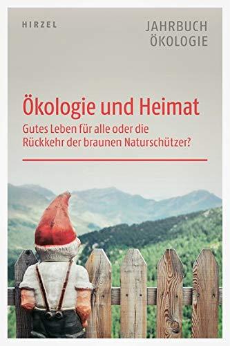 Ökologie und Heimat: Gutes Leben für alle oder die Rückkehr der braunen Naturschützer (Jahrbuch Ökologie)