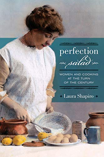 Perfection Salad: Women and Cooking at the Turn of the Century (Volume 24) (California Studies in Food and Culture)