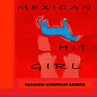 Mexican Hit Girl     Mason Church, Volume 1              By:                                                                                                                                 S.C. Smith                               Narrated by:                                                                                                                                 George Kastrinos                      Length: 8 hrs and 9 mins     14 ratings     Overall 4.1