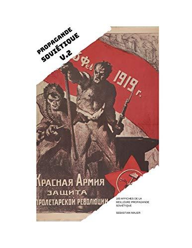 PROPAGANDE SOVIÉTIQUE VOL. 2: 100 AFFICHES DE LA MEILLEURE PROPAGANDE SOVIÉTIQUE