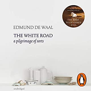 The White Road     A pilgrimage of sorts              By:                                                                                                                                 Edmund de Waal                               Narrated by:                                                                                                                                 Michael Maloney                      Length: 11 hrs and 53 mins     8 ratings     Overall 4.0