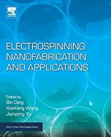 Electrospinning: Nanofabrication and Applications (Micro and Nano Technologies)