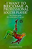 'I WANT TO BECOME A PROFESSIONAL SOCCER PLAYER': The Ultimate guide for a soccer player to go pro (English Edition)