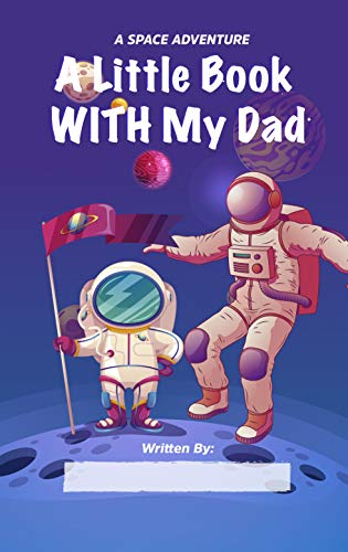 A Space Adventure, A Little Book With My Dad: Fill in The Blank Book With Prompts For Kids to Fill with their Own Words   Unique Customizable Gifts for ... Day or Birthday From...