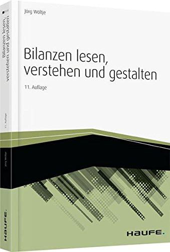 Bilanzen lesen, verstehen und gestalten (Haufe Fachbuch)