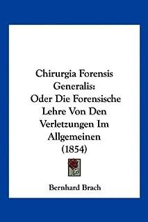 Chirurgia Forensis Generalis: Oder Die Forensische Lehre Von Den Verletzungen Im Allgemeinen (1854)
