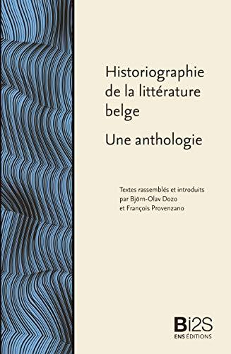 Historiographie de la littérature belge: Une anthologie (Bibliothèque idéale des sciences sociales) (French Edition)