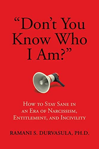 Don t You Know Who I Am How to Stay Sane in an Era of Narcissism Entitlement and Incivility product image