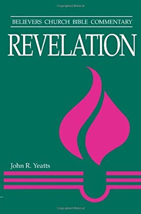 Revelation (Believers Church Bible Commentary) by YEATTS JOHN (2003-05-21)