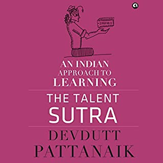 The Talent Sutra     An Indian Approach to Learning              Written by:                                                                                                                                 Devdutt Pattanaik                               Narrated by:                                                                                                                                 Sumantra Ghosal                      Length: 3 hrs and 6 mins     5 ratings     Overall 4.8