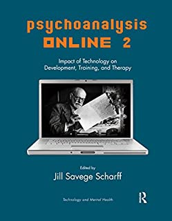 Psychoanalysis Online 2: Impact of Technology on Development, Training, and Therapy (Technology and Mental Health)