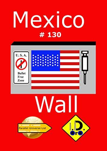 Mexico Wall 130 (nederlandse editie) (Parallel Universe List) (Dutch Edition)