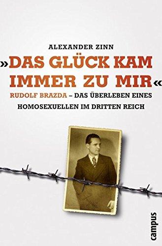 Das Glück kam immer zu mir: Rudolf Brazda - Das Überleben eines Homosexuellen im Dritten Reich