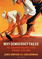 Why Democracy Failed: The Agrarian Origins of the Spanish Civil War (Cambridge Studies in Economic History - Second Series)