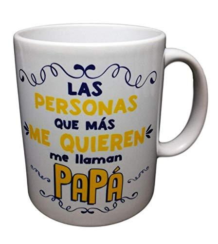 Taza Frase Las Personas Que MÁS ME Quieren ME Llaman PAPÁ Regalo Dia del Padre