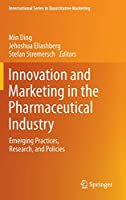 Innovation and Marketing in the Pharmaceutical Industry: Emerging Practices, Research, and Policies (International Series in Quantitative Marketing, 20)