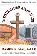 The MANGER, The CROSS, & The EMPTY TOMB Christian Apologetics for Young Readers: A Short Story