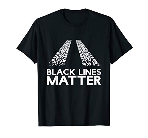 Black Lines Matter! Drift Car Guys Funny Racing Gift Idea T-Shirt