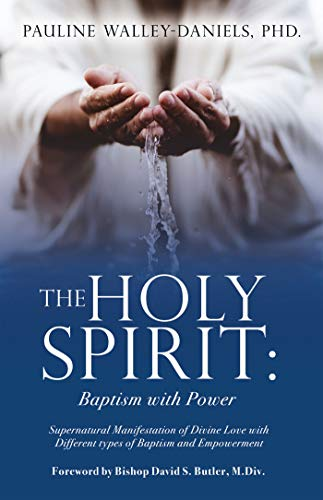 The Holy Spirit: Baptism with Power: Supernatural Manifestation of Divine Love with Different types of Baptism and Empowerment (English Edition)
