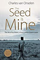 The Seed Is Mine: The Life of Kas Maine, a South African Sharecropper