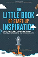The Little Book of Start-Up Inspiration: 20 Lessons learned the hard way dammit... from the most outrageous year of my entrepreneurial life!