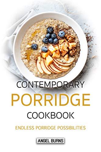 Contemporary Porridge Cookbook: Endless Porridge Possibilities