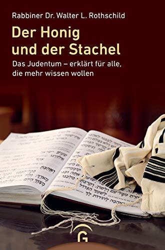 Der Honig und der Stachel: Das Judentum - erklärt für alle, die mehr wissen wollen