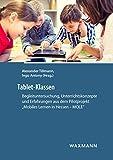 Tablet-Klassen: Begleituntersuchung, Unterrichtskonzepte und Erfahrungen aus dem Pilotprojekt Mobiles Lernen in Hessen MOLE