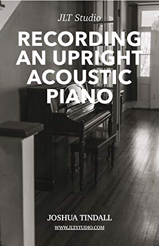 Recording an upright acoustic piano (English Edition)