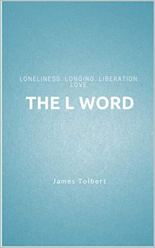 The L Word: Loneliness. Longing. Liberation. Love. (English Edition) eBook: Tolbert, James: Amazon.es: Tienda Kindle