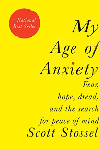 Image of My Age of Anxiety: Fear, Hope, Dread, and the Search for Peace of Mind