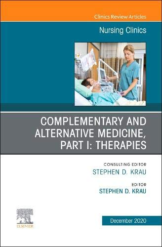 Complementary and Alternative Medicine, Part I: Therapies, An Issue of Nursing Clinics (Volume 55-4) (The Clinics: Nursing, Volume 55-4)