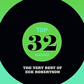 Top 32 Classics - The Very Best of Eck Robertson