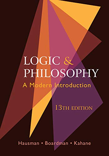 Compare Textbook Prices for Logic and Philosophy: A Modern Introduction Thirteenth Edition ISBN 9781624669354 by Kahane, Howard,Hausman, Alan,Boardman, Frank